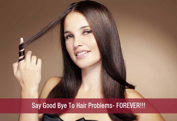 Say Good Bye To Hair Problems- FOREVER!!!