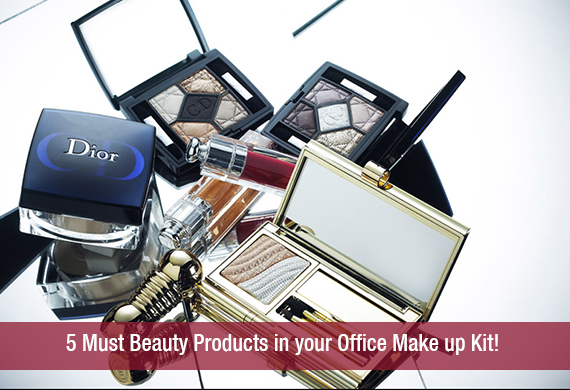 5 Must Beauty Products in your Office Make up Kit!
