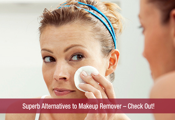 Superb Alternatives to Makeup Remover – Check Out!