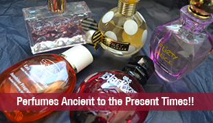 Perfumes- A Journey from Ancient to the Present Times!!