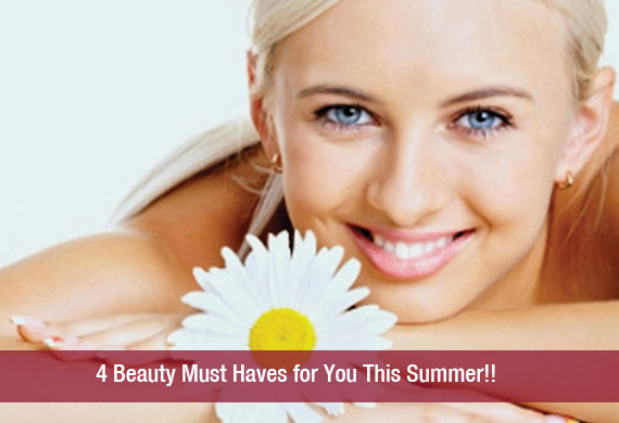 4 Beauty Must Haves for You This Summer!!