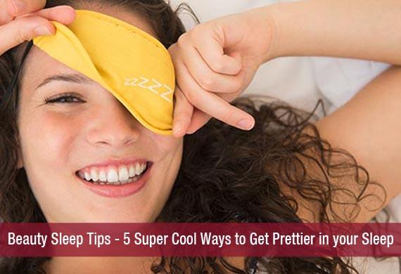 Beauty Sleep Tips - 5 Super Cool Ways to Get Prettier in your Sleep