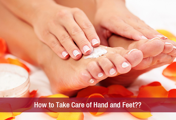 How to Take Care of Hand and Feet