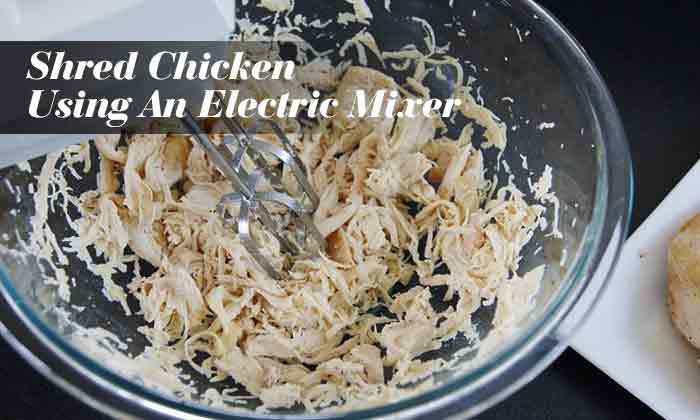 Shred Chicken Using An Electric Mixer