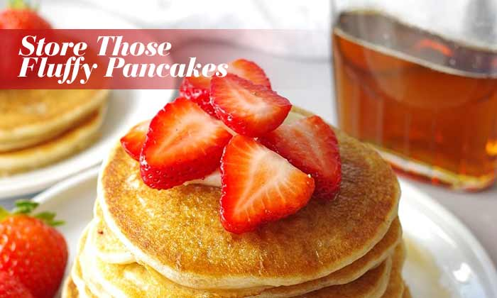 Store Those Fluffy Pancakes