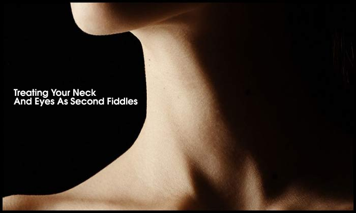 Treating Your Neck And Eyes As Second Fiddles