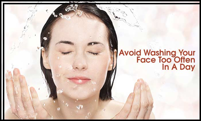 Avoid Washing Your Face Too Often In A Day