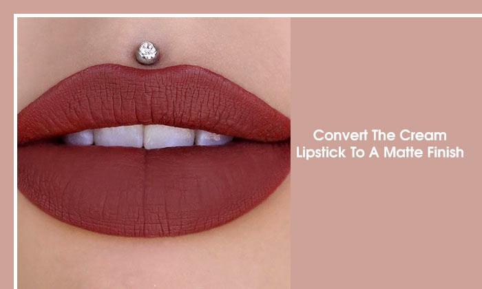 Convert The Cream Lipstick To A Matte Finish